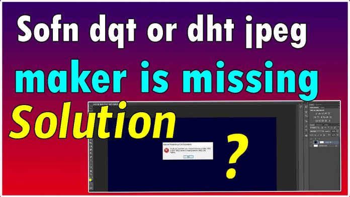 How to fix sofn dqt or dht jpeg maker is missing before a jpg sos maker